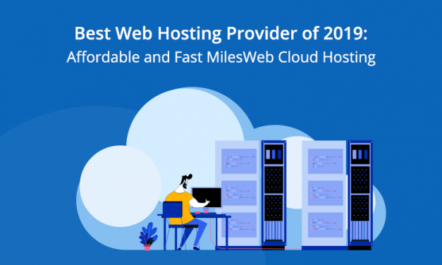 Best Web Hosting Provider of 2019: Affordable and Fast MilesWeb Cloud Hosting